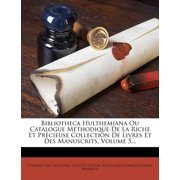 Bibliotheca Hulthemiana Ou Catalogue Methodique de La Riche Et Precieuse Collection de Livres Et Des Manuscrits, Volume 5...