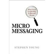 Micromessaging: Why Great Leadership Is Beyond Words (Hardcover)