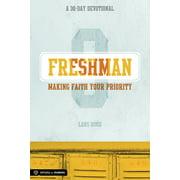 Freshman: Making Faith Your Priority : A 30-Day Devotional for Freshmen