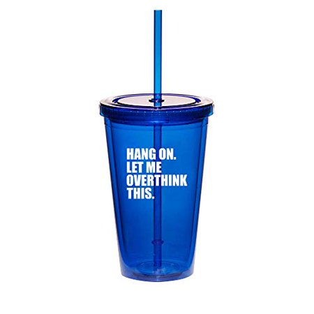 Funny Halloween Memes Tumblr (16oz Double Wall Acrylic Tumbler Cup With Straw Hang On Let Me Overthink This Funny)