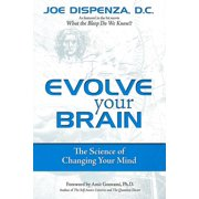 Evolve Your Brain : The Science of Changing Your Mind