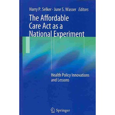 The Affordable Care Act As A National Experiment  Health Policy Innovations And Lessons