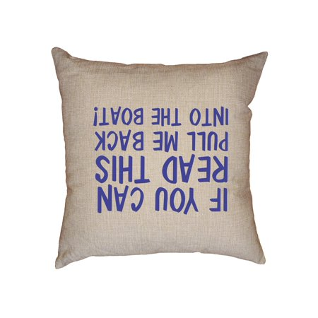 If You Can Read This Pull Me Back Into The Boat Decorative Linen Throw Cushion Pillow Case with - Cushion Pull