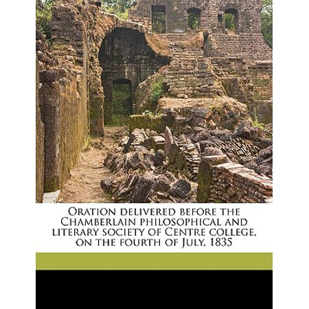 Oration Delivered Before the Chamberlain Philosophical and Literary Society of Centre College, on the Fourth of July, (The Independence Center)