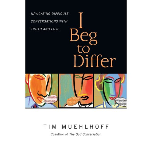 I Beg to Differ: Navigating Difficult Conversations With Truth and Love