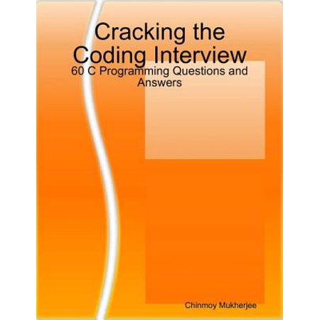 Cracking the Coding Interview: 60 C Programming Questions and Answers - (C Sharp Interview Questions And Answers For Experienced)