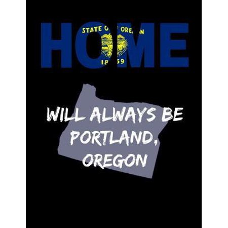 Home Will Always Be Portland, Oregon: OR State Note Book Paperback ()