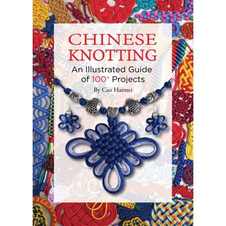 Chinese Knotting : An Illustrated Guide of 100+ -