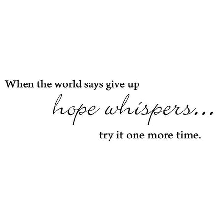 When the world says give up hope whispers... try it one more time Vinyl wall art Inspirational quotes and saying home decor decal sticker ()