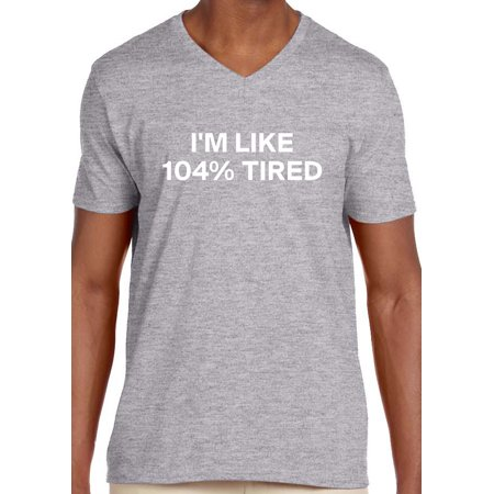 Trendy USA 985 - Men's V-Neck T-Shirt I'm Like 104% Tired Teen Funny Humor 2XL Heather Grey
