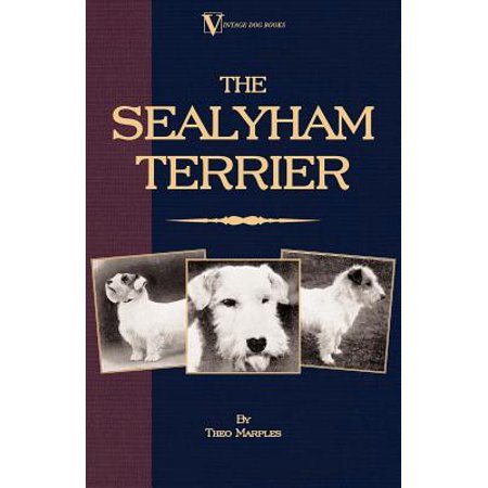 The Sealyham Terrier - His Origin, History, Show Points and Uses as a Sporting Dog - How to Breed, Select, Rear, and Prepare for Exhibition - eBook