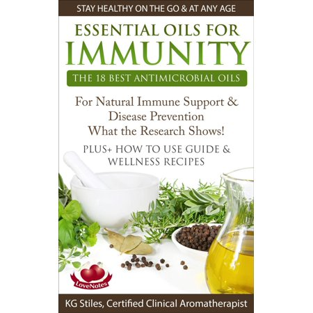 Essential Oils for Immunity The 18 Best Antimicrobial Oils For Natural Immune Support & Disease Prevention What the Research Shows! Plus How to Use Guide & Wellness Recipes - (What's The Best Condom To Use)