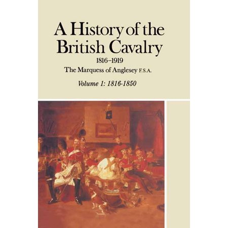 A History of the British Cavalry 1816-1919 -