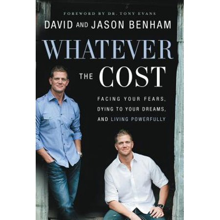 Whatever the Cost : Facing Your Fears, Dying to Your Dreams, and Living (Living For A Dream Loving For The Moment)