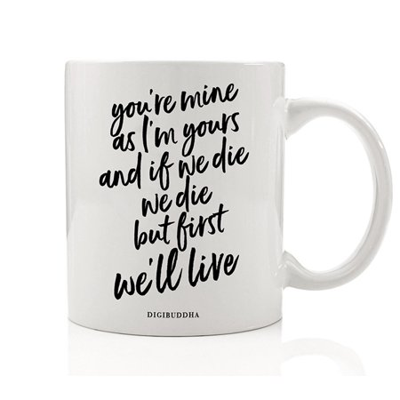 Romantic Ygritte Quote Mug, GOT Fan Gift Idea, You're Mine As I'm Yours And If We Die We Die But First We'll Live, Husband Wife Love Couple Christmas Present 11oz Ceramic Coffee Cup Digibuddha (Last Minute Christmas Gift Ideas For Wife)