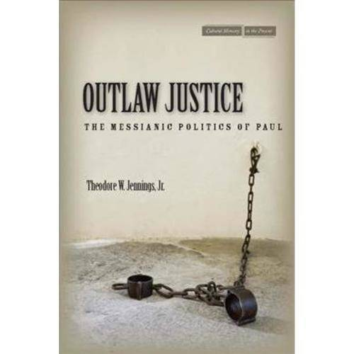 Outlaw Justice: The Messianic Politics of Paul