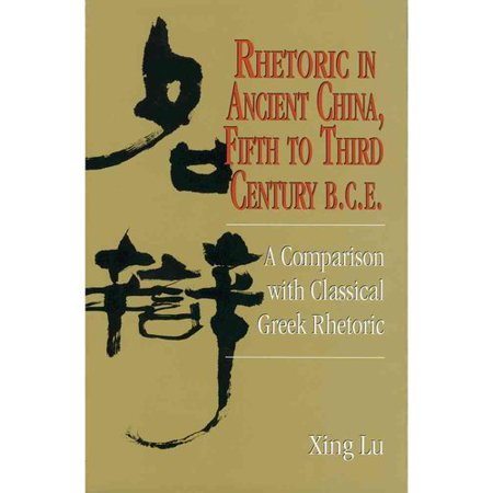 Rhetoric In Ancient China  Fifth To Third Century B C E  A Comparison With Classical Greek Rhetoric