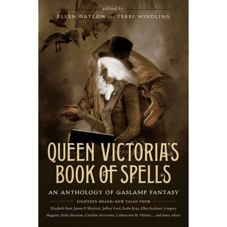 Queen Victorias Book of Spells: An Anthology of Gaslamp Fantasy by