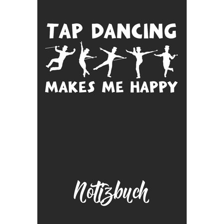 Tap Dancing Makes Me Happy Notizbuch : Tap Dance Journal Stepptanz Motiv Punkteraster 6x9 120 Seiten Dot Grid