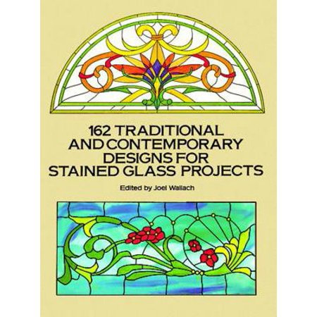 162 Traditional and Contemporary Designs for Stained Glass Projects (Dover Pictorial Archive (Traditional Series Conga)