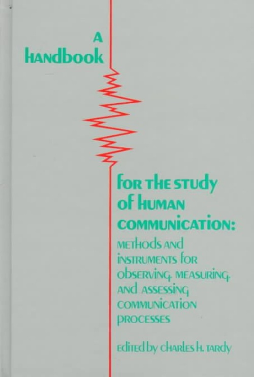 A Handbook for the Study of Human Communication: Methods and Instruments for Observing, Measuring, and... by
