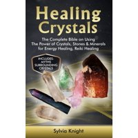 Healing Crystals: The Complete Bible on Using The Power of Crystals, Stones & Minerals for Energy Healing, Reiki Healing - eBook