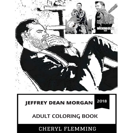 Jeffrey Dean Morgan Adult Coloring Book : Negan from the Walking Dead and John Winchester from Supernatural, Acclaimed Actor and Talented TV Star Inspired Adult Coloring