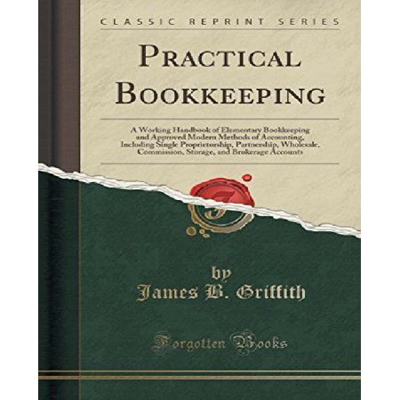 Practical Bookkeeping: A Working Handbook of Elementary Bookkeeping and Approved Modern Methods of Accounting, Including Single Proprietorshi