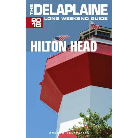 - Hilton Head: The Delaplaine 2016 Long Weekend Guide - eBook