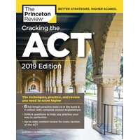 Cracking the ACT with 6 Practice Tests, 2019 Edition : 6 Practice Tests + Content Review + Strategies