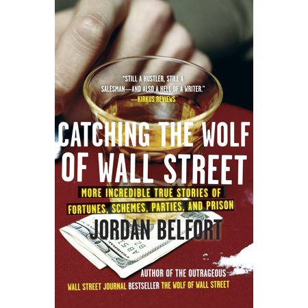 Catching the Wolf of Wall Street : More Incredible True Stories of Fortunes, Schemes, Parties, and (The Wolf Of Wall Street Story Real)