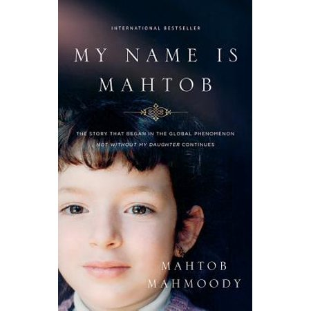 My Name Is Mahtob  The Story That Began In The Global Phenomenon Not Without My Daughter Continues