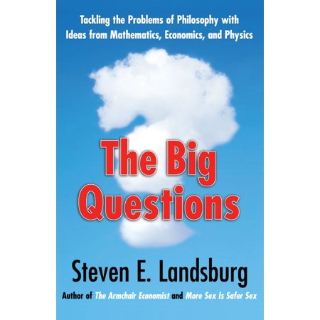 The Big Questions  Tackling The Problems Of Philosophy With Ideas From Mathematics  Economics  And Physics