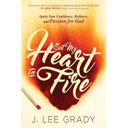 Set My Heart on Fire : Ignite Your Confidence, Boldness, and Passion for God ()