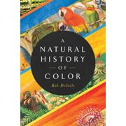 A Natural History of Color : The Science Behind What We See and How We See it