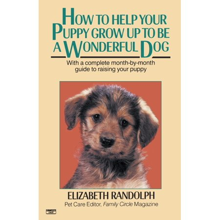 How to Help Your Puppy Grow Up to Be a Wonderful Dog : With a Complete Month-By-Month Guide to Raising Your Puppy](Puppy Up)