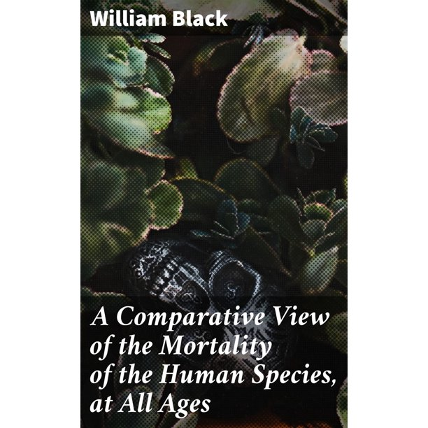 A Comparative View of the Mortality of the Human Species, at All Ages - eBook