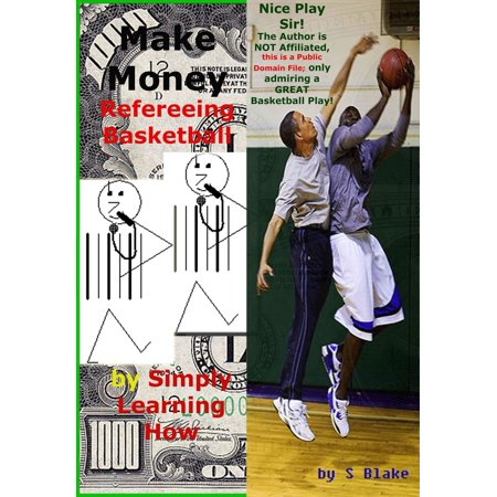 Money Basketball Short (Make Money Refereeing Basketball by Simply Learning How: A Simplified Guide – Edition 1 - eBook )