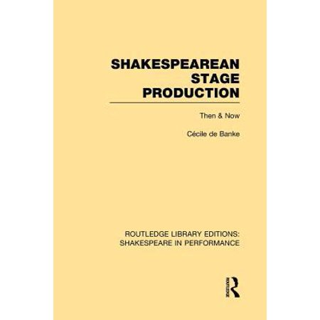 Shakespearean Stage Production: Then and Now