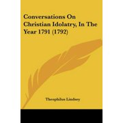 Conversations on Christian Idolatry, in the Year 1791 (1792)
