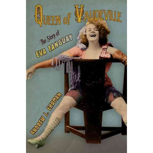 Queen of Vaudeville: The Story of Eva Tanguay