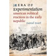 Jeffersonian America (Hardcover): Era of Experimentation : American Political Practices in the Early Republic (Hardcover)
