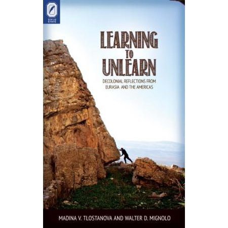Learning to Unlearn : Decolonial Reflections from Eurasia and the Americas
