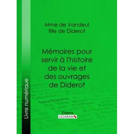 Mémoires pour servir à l'histoire de la vie et des ouvrages de Diderot, par Mme de Vandeul, sa fille - eBook