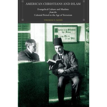 American Christians and Islam : Evangelical Culture and Muslims from the Colonial Period to the Age of