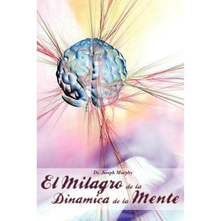 El Milagro de La Dinamica de La Mente Por Dr. Joseph Murphy (Autor de El Poder de La Mente Subconsciente) by