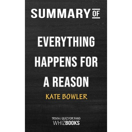 Summary of Everything Happens for a Reason: And Other Lies I've Loved by Kate Bowler | Trivia/Quiz for Fans -