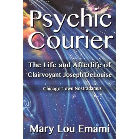 Psychic Courier : The Life and After Life of Clairvoyant Joseph Delouise ...Chicago's Own