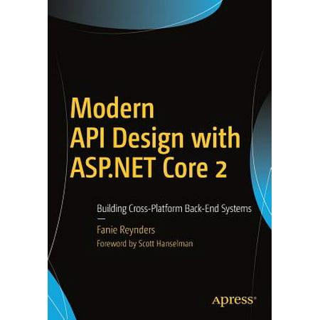Modern API Design with ASP.NET Core 2 : Building Cross-Platform Back-End (Asp Net Web Api 2 Best Practices)