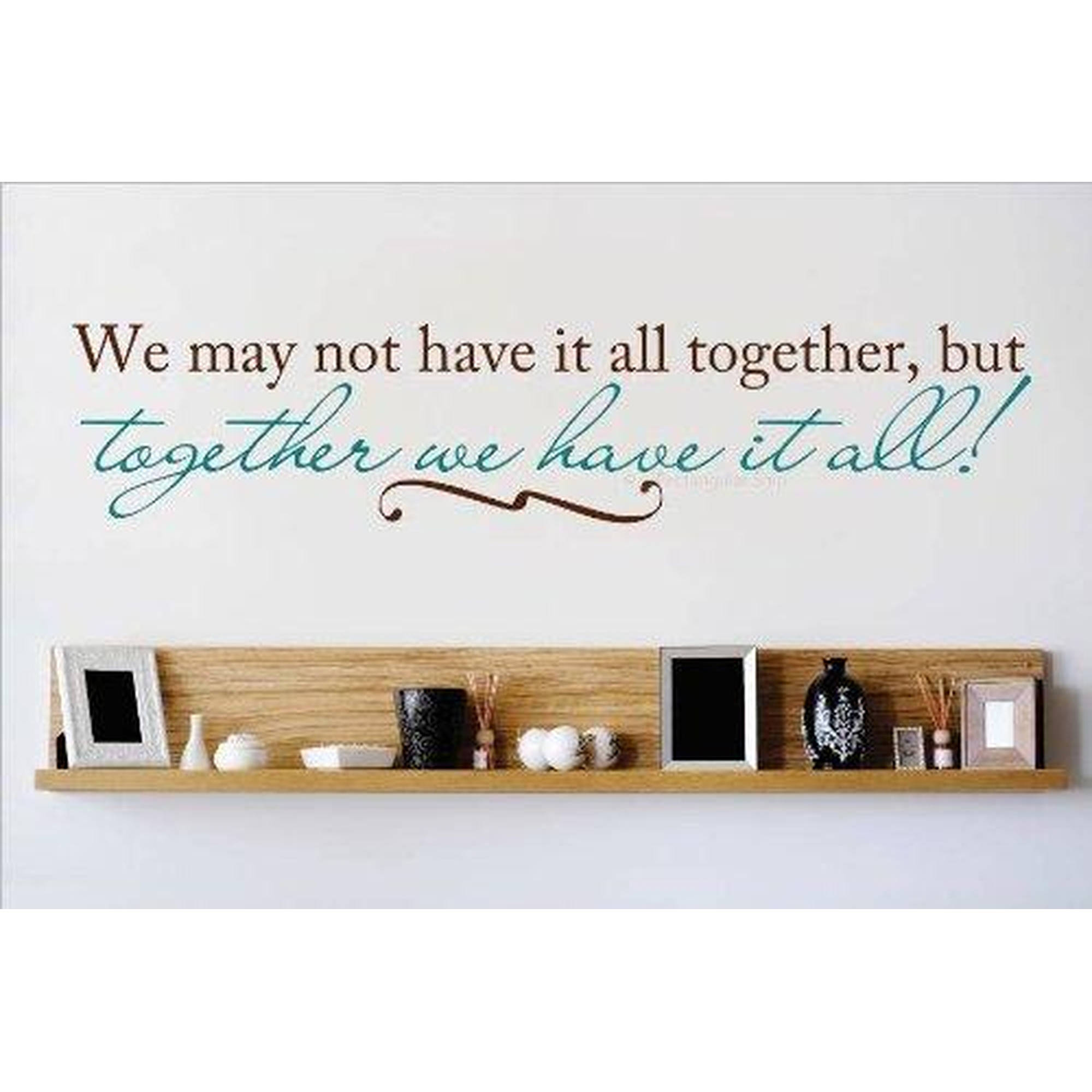 "We May Not Have It All Together, But Together We Have It All! Living Room Vinyl Wall Decal   114 8"" x 30"" Brown & Teal"